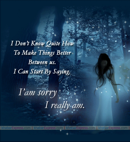 I Am Sorrt I Really Am.