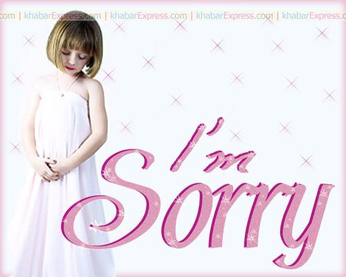 I Am Sorry I Really Am.